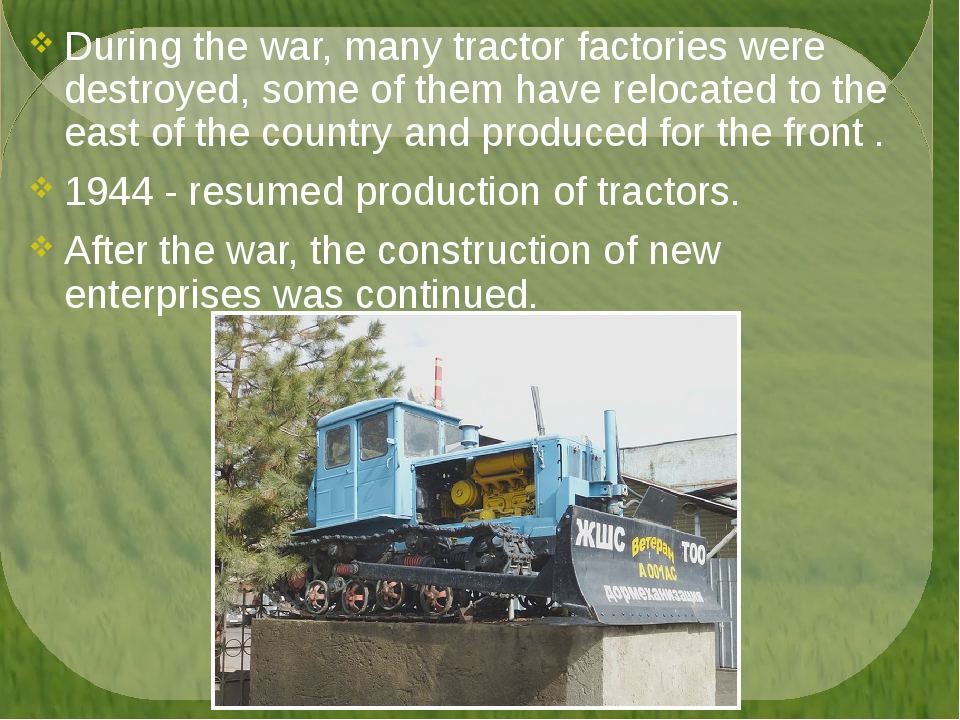 During the war, many tractor factories were destroyed, some of them have relo...