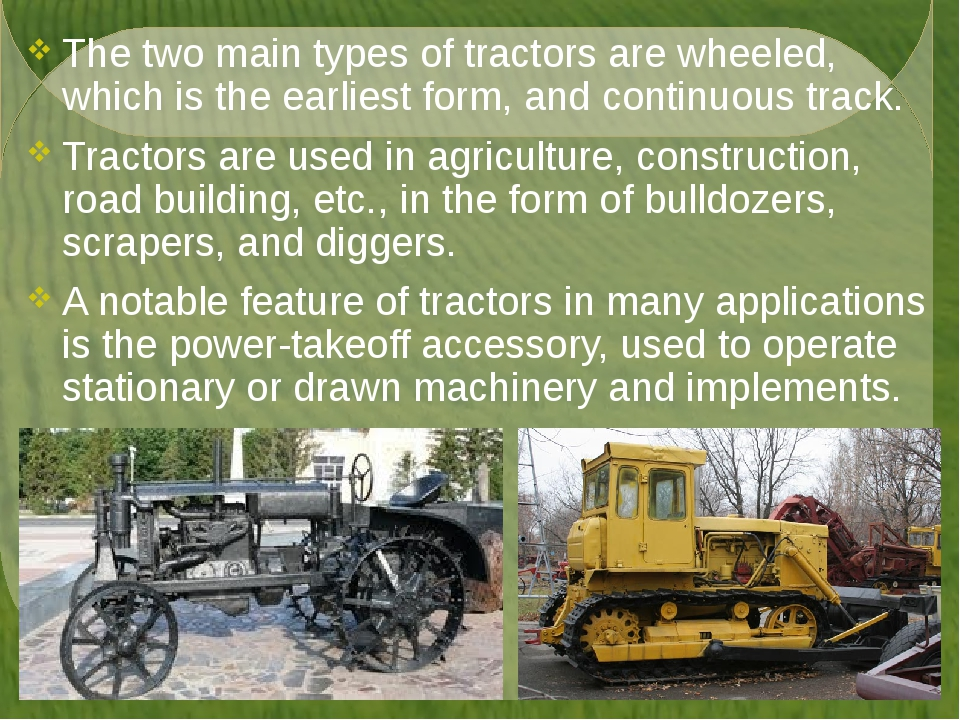 The two main types of tractors are wheeled, which is the earliest form, and c...