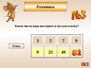 Разминка Какое число надо поставить в пустую клетку? Ответ 3 5 7 9 9 25 49