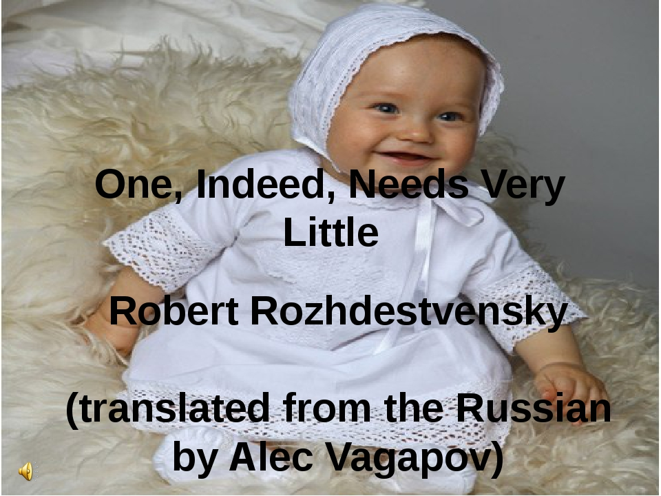 One, Indeed, Needs Very Little Robert Rozhdestvensky (translated from the Rus...