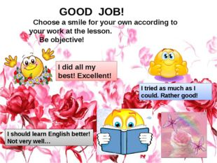GOOD JOB! Choose a smile for your own according to your work at the lesson.