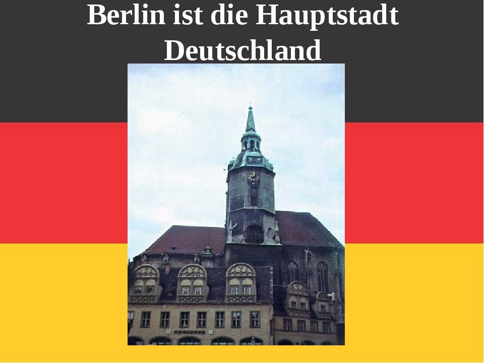 Berlin ist die Hauptstadt Deutschland