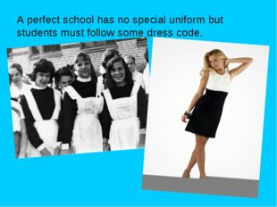 A perfect school has no special uniform but students must follow some dress c