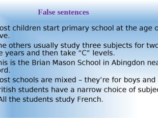 False sentences 1. Most children start primary school at the age of twelve. 2