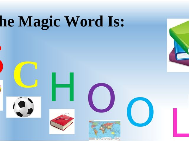 The Magic Word Is: S C H O O L