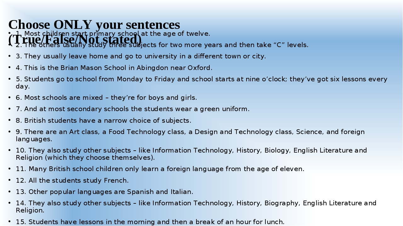 Choose ONLY your sentences (True/False/Not stated) 1. Most children start pri...