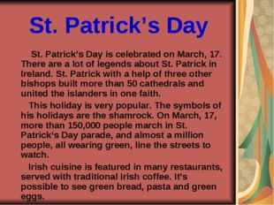 St. Patrick's Day St. Patrick's Day is celebrated on March, 17. There are a l