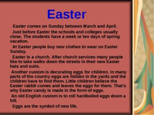 Easter Easter comes on Sunday between March and April. Just before Easter the