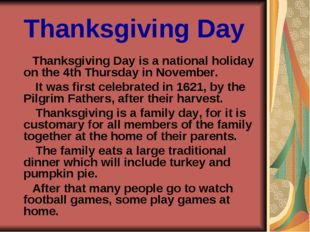 Thanksgiving Day Thanksgiving Day is a national holiday on the 4th Thursday i