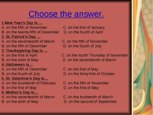 Choose the answer. 1.New Year's Day is … A. on the fifth of November C. on th