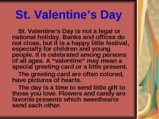 St. Valentine's Day St. Valentine's Day is not a legal or national holiday. B