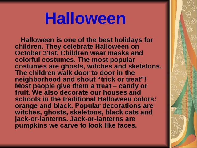 Halloween Halloween is one of the best holidays for children. They celebrate...