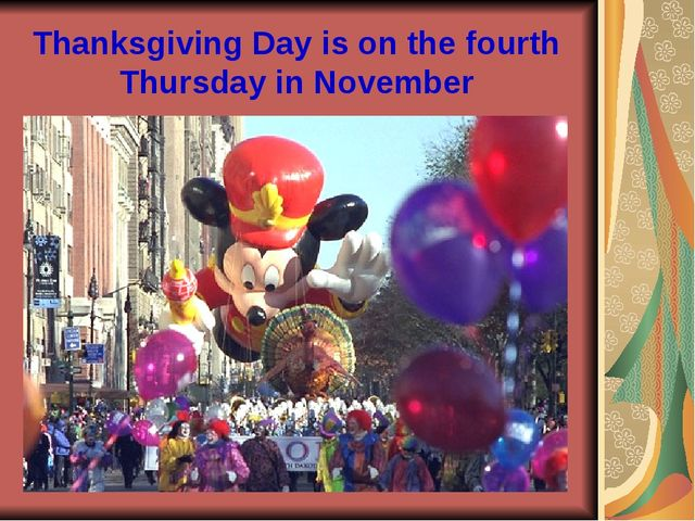 Thanksgiving Day is on the fourth Thursday in November
