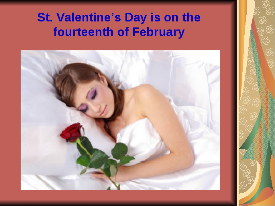 St. Valentine's Day is on the fourteenth of February