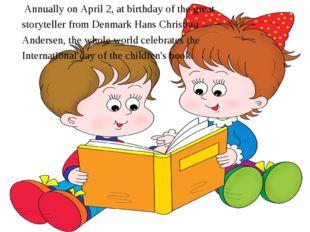 Annually on April 2, at birthday of the great storyteller from Denmark Hans
