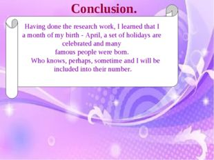 Conclusion. Having done the research work, I learned that I a month of my bir