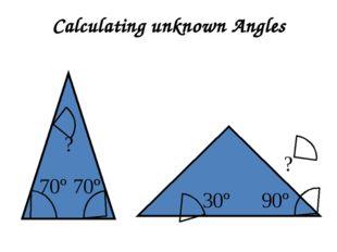 Calculating unknown Angles 70º 70º ? 30º 90º ?