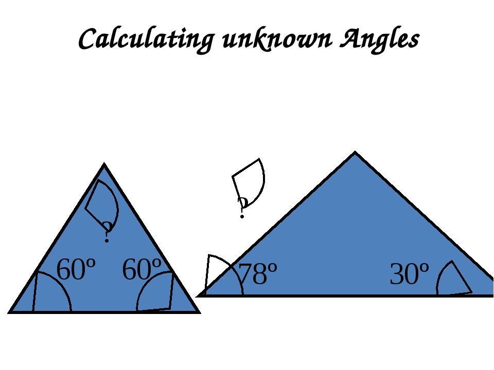 Calculating unknown Angles 60º 60º ? 78º 30º ?