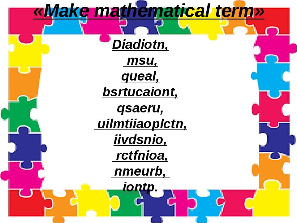 «Make mathematical term» Diadiotn, msu, queal, bsrtucaiont, qsaeru, uilmtiiao...