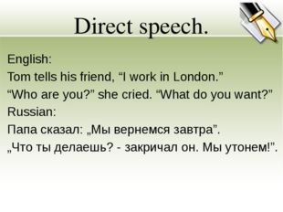 "Direct speech. English: Tom tells his friend, ""I work in London."" ""Who are yo"
