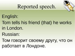 Reported speech. English: Tom tells his friend (that) he works in London. Rus