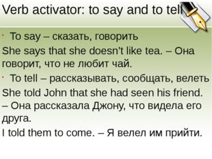 Verb activator: to say and to tell To say – сказать, говорить She says that s