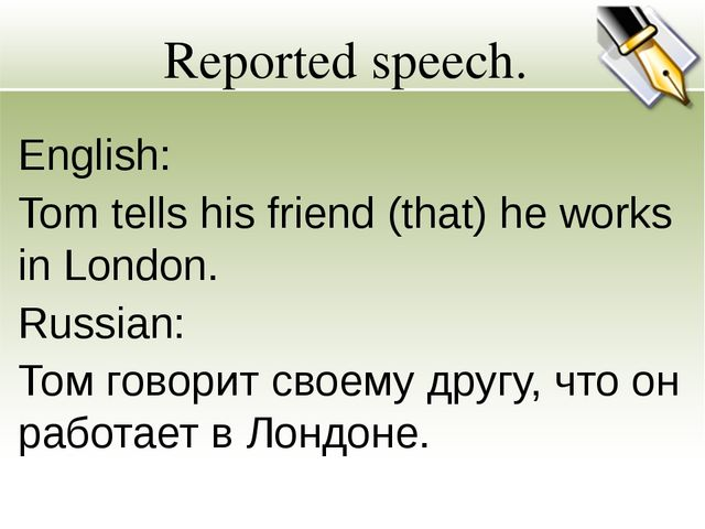 Reported speech. English: Tom tells his friend (that) he works in London. Rus...