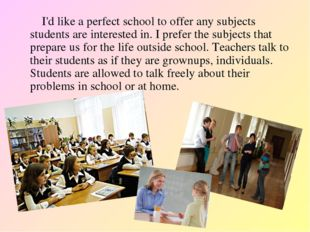 I'd like a perfect school to offer any subjects students are interested in.