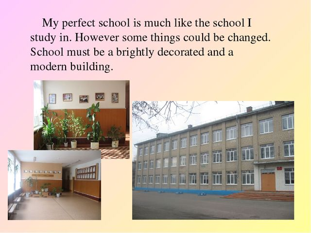 My perfect school is much like the school I study in. However some things co...