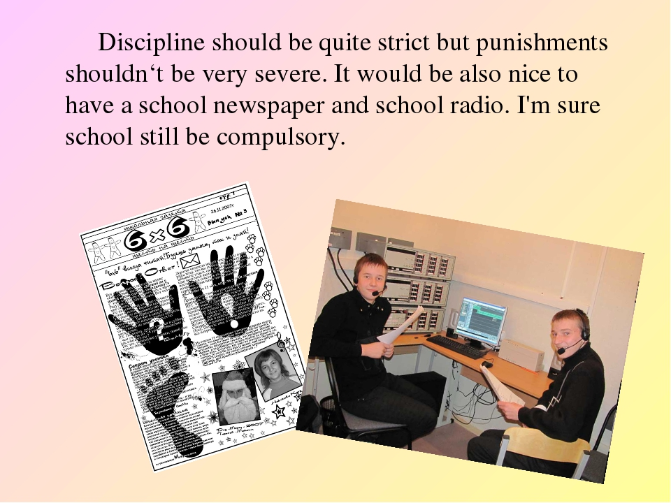 Discipline should be quite strict but punishments shouldn't be very severe....