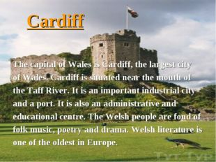 Cardiff The capital of Wales is Cardiff, the largest city of Wales. Cardiff i
