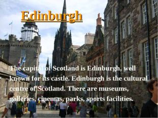 Edinburgh The capital of Scotland is Edinburgh, well known for its castle. Ed