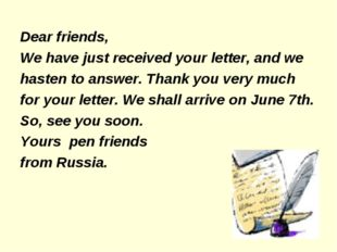 Dear friends, We have just received your letter, and we hasten to answer. Tha