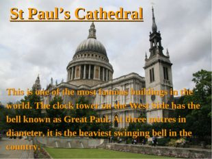 St Paul's Cathedral This is one of the most famous buildings in the world. Th