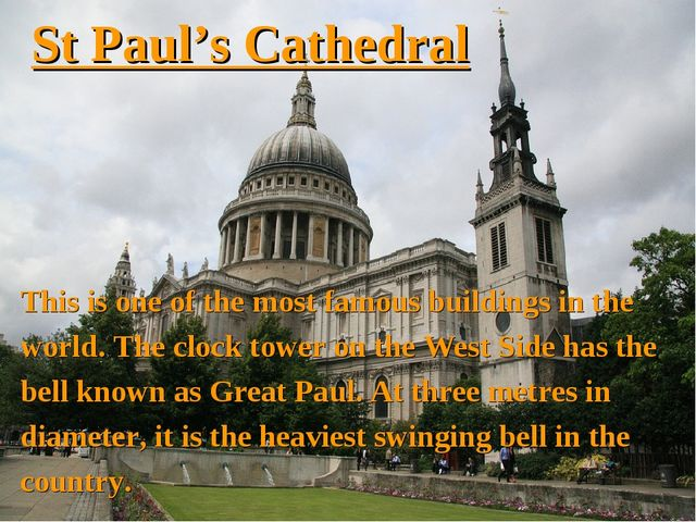 St Paul's Cathedral This is one of the most famous buildings in the world. Th...