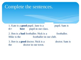 1. Kate is a good pupil. Jane is a pupil. Sam is the best pupil in our class.