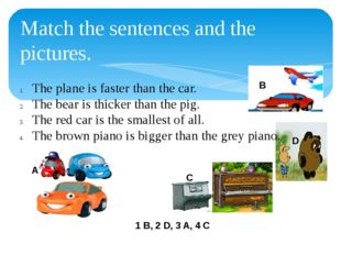 Match the sentences and the pictures. The plane is faster than the car. The b