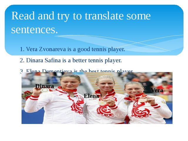 1. Vera Zvonareva is a good tennis player. 2. Dinara Safina is a better tenni...