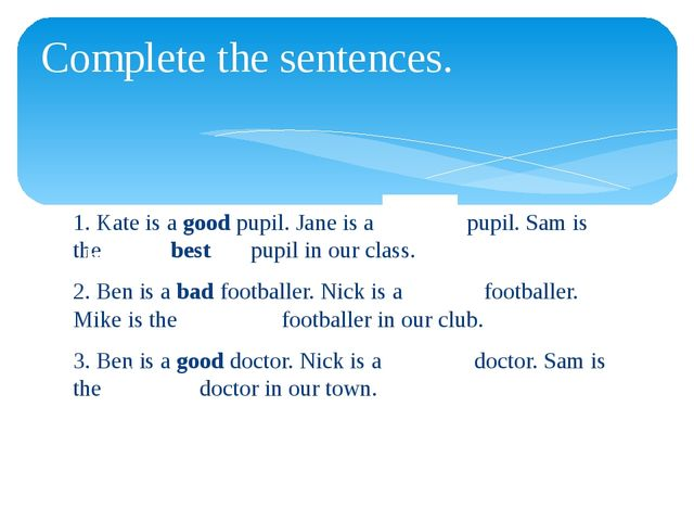 1. Kate is a good pupil. Jane is a pupil. Sam is the best pupil in our class....