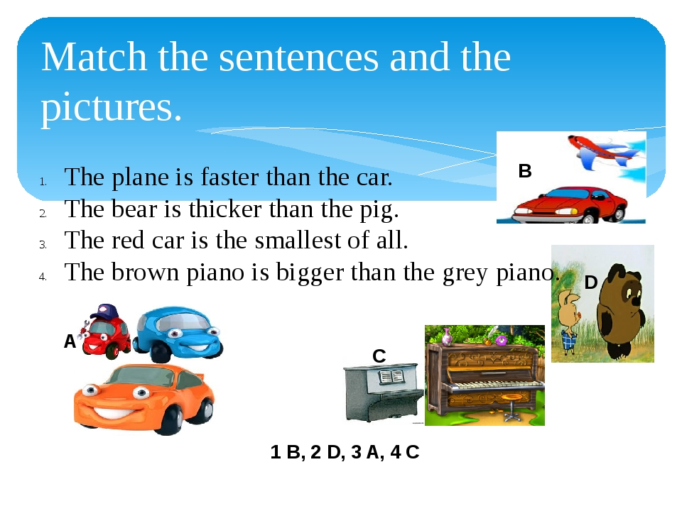 Match the sentences and the pictures. The plane is faster than the car. The b...