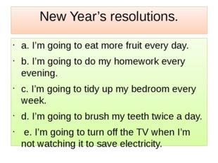 New Year's resolutions. a. I'm going to eat more fruit every day. b. I'm goin