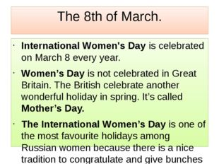 The 8th of March. International Women's Day is celebrated on March 8 every ye