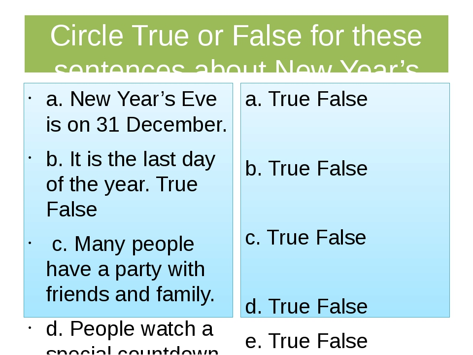 Circle True or False for these sentences about New Year's Eve in your country...