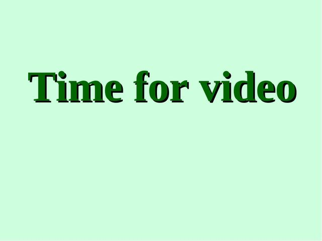Time for video