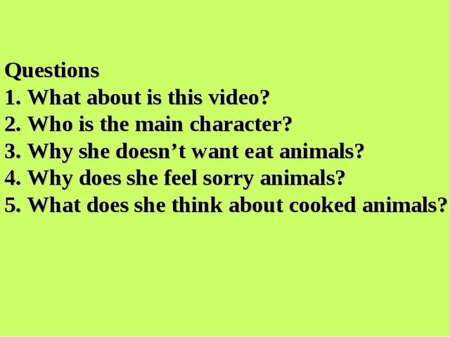Questions 1. What about is this video? 2. Who is the main character? 3. Why s...