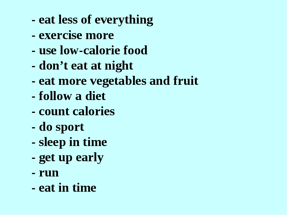 - eat less of everything - exercise more - use low-calorie food - don't eat a...