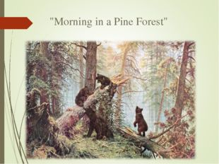 """Morning in a Pine Forest"""