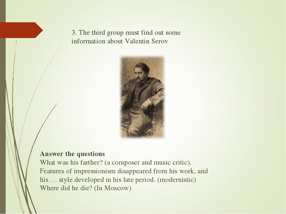 3. The third group must find out some information about Valentin Serov Answer...