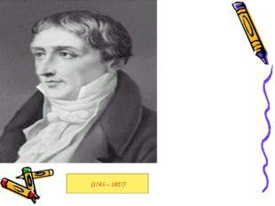 (1745 – 1827)