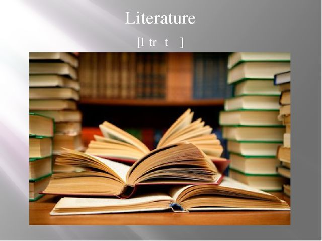 Literature [lɪtrətʃə]